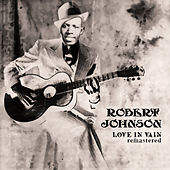 Love in Vain (Remastered) by Robert Johnson