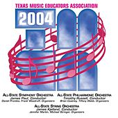 2004 Texas Music Educators Association (TMEA): All-State Symphony Orchestra, All-State Philharmonic Orchestra & All-State String Orchestra by Various Artists