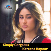 Simply Goreous Kareena Kapoor by Various Artists