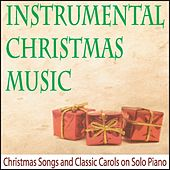 Instrumental Christmas Music: Christmas Songs and Classic Carols On Solo Piano by Robbins Island Music Group