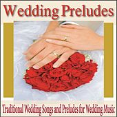 Wedding Preludes: Traditional Wedding Songs and Preludes for Wedding Music by Robbins Island Music Group