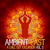 Ambient East - A Chill Out Excursion, Vol. 3 by Various Artists