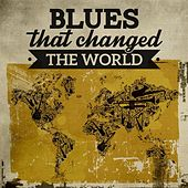 Blues That Changed The World by Various Artists