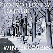 Tokyo Luxury Lounge Winter Covers by Various Artists
