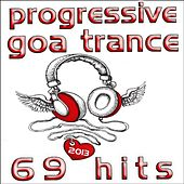 Progressive Goa Trance 69 Hits - Best of Top Tech Trance, Happy Hard House, Uplifting Techno, Electro Trance Anthems by Various Artists