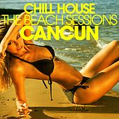 Chill House Cancun - the Beach Sessions by Various Artists