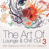 The Art of Lounge and Chill Out, Vol. 3 (Bar Sessions and Chill Out Classics) by Various Artists