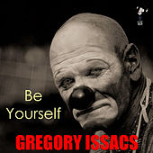 Be Yourself by Gregory Isaacs