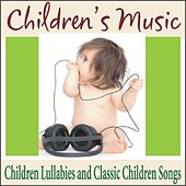 Children's Music: Children Lullabies and Classic Children Songs by Robbins Island Music Group