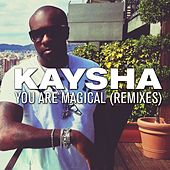 You Are Magical (Remixes) by Kaysha
