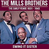 Swing It Sister: The Mills Brothers - The Early Years 1931 - 1943 by The Mills Brothers