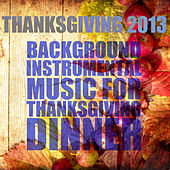 Thanksgiving 2013: Background Instrumental Music for Thanksgiving Dinner by Pianissimo Brothers