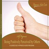 Being Positively Perceived by Others - Guided Self-Hypnosis by Hypnosis Audio Center