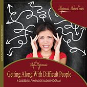 Getting Along With Difficult People - Guided Self-Hypnosis by Hypnosis Audio Center
