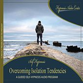 Overcoming Isolation Tendencies - Guided Self-Hypnosis by Hypnosis Audio Center