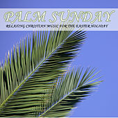 Palm Sunday, Relaxing Christian Songs for the Easter Holiday by Various Artists