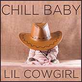 Chill Baby Lil Cowgirl: Country Classics for Baby's Playtime by Various Artists
