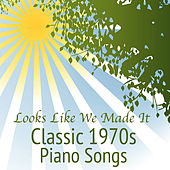 Classic 1970s Piano Songs: Looks Like We Made It by The O'Neill Brothers Group