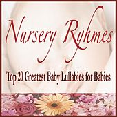Nursery Ryhmes: Top 20 Greatest Baby Lullabies for Babies by Robbins Island Music Group