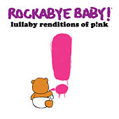 Lullaby Renditions of P!nk by Rockabye Baby!