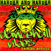 Harder and Harder: Dancehall Vibes von Various Artists