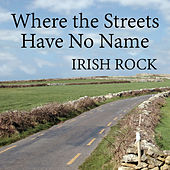 Irish Rock: Where the Streets Have No Name by The O'Neill Brothers Group