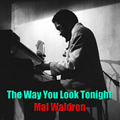 The Way You Look Tonight by Mal Waldron