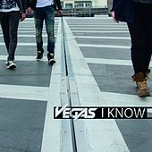 I Know by Vegas