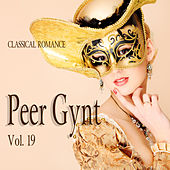 Classical Romance: Peer Gynt, Vol. 19 by Various Artists
