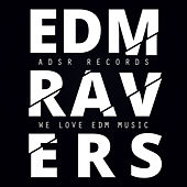 EDM Ravers (We Love EDM Music) by Various Artists