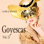 Classical Romance: Goyescas, Vol. 15 by Various Artists