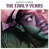 The Early Years by Johnny Clarke