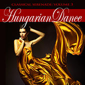 Classical Serenade: Hungarian Dance, Vol. 3 by Various Artists