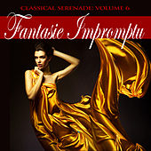 Classical Serenade: Fantasie Impromptu, Vol. 6 by Various Artists