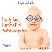 Smarty Pants Playtime Fun: Classical Music for Baby (Bright Mind Kids), Vol. 1 by Various Artists