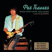 Stick With What You Know - Live In Europe by Pat Travers