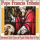 Pope Francis Tribute: Instrumental Catholic Hymns and Popular Christian Music for Prayer by Robbins Island Music Group