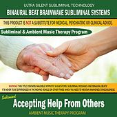 Accepting Help From Others - Subliminal & Ambient Music Therapy by Binaural Beat Brainwave Subliminal Systems