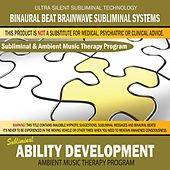 Ability Development - Subliminal & Ambient Music Therapy by Binaural Beat Brainwave Subliminal Systems