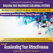 Accelerating Your Attractiveness - Subliminal & Ambient Music Therapy by Binaural Beat Brainwave Subliminal Systems