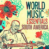 World Music Essentials: South America by Various Artists