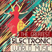 The Greatest Electronic World Music by Various Artists