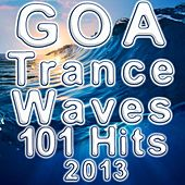 Goa Trance Waves 101 Hits 2013 Best of Electronic Dance Music, Techno, Psytrance, Acid House, Hard Dance, Trance Party Anthems by Various Artists