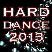 Hard Dance 2013 - 60 Best of Top Hard Electronic Dance Club Hits, Hard Acid Tech House, Psychedelic Goa Trance, Rave Music Anthem by Various Artists