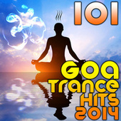 101 Goa Trance 2014 Hits (Best of Top Progressive, Fullon, Psytrance, Electronic Dance, Acid, Hard Techno, House, Psychedelic) by Various Artists