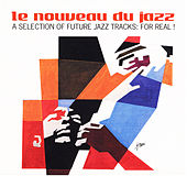 Le nouveau du jazz (A Selection of Future Jazz Tracks: For Real!) by Various Artists