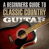 A Beginners Guide To Classic Country Guitar by Various Artists