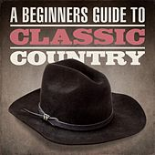 A Beginners Guide To Classic Country by Various Artists
