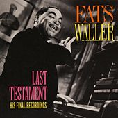 Last Testament: His Final Recordings by Fats Waller