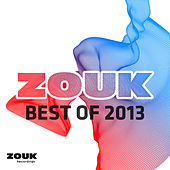ZOUK Recordings - Best Of 2013 by Various Artists